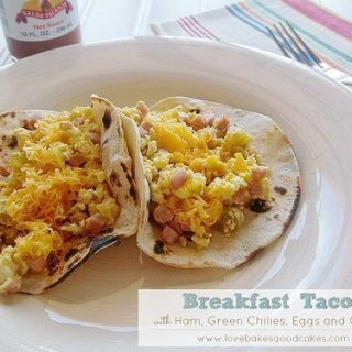 Breakfast Tacos With Ham Green Chilies Eggs And Cheese Love Bakes Good Cakes