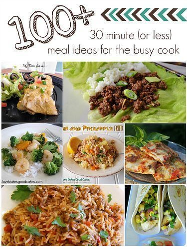 100+ 30 Minute (or less) Meal Ideas for the Busy Cook