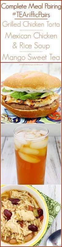 Complete Meal Pairing with Grilled Chicken Tortas, Mexican Chicken & Rice Soup and Mango Sweet Tea #TEArifficPairs
