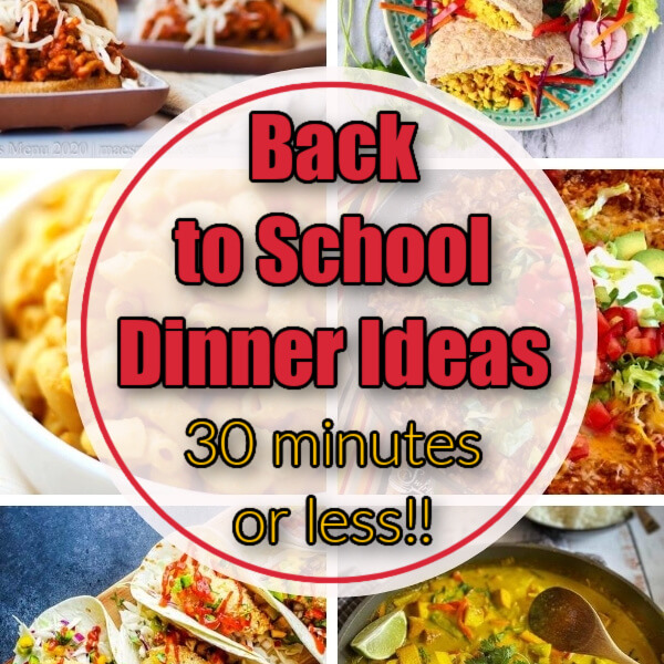 Back to School Dinners: 30-Minutes or Less! collage